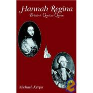 Hannah Regina : Britain's Quaker Queen by Kreps, Michael, 9780953350513
