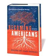 Becoming Americans : Four Centuries of Immigrant Writing by Stavans, Ilan, 9781598530513