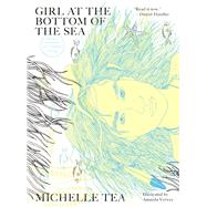 Girl at the Bottom of the Sea by Tea, Michelle; Verwey, Amanda, 9781940450513