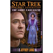 Star Trek: The Next Generation: The Light Fantastic by Lang, Jeffrey, 9781476750514