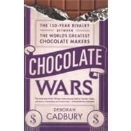 Chocolate Wars : The 150-Year Rivalry Between the World's Greatest Chocolate Makers by Cadbury, Deborah, 9781610390514