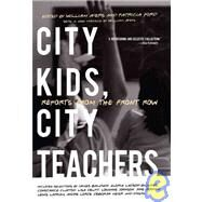 City Kids, City Teachers : Reports from the Front Row by Ayers, William, 9781565840515
