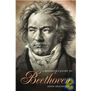 A Beginner's Guide to Beethoven by Deathridge, John, 9781605980515