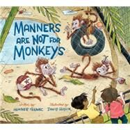 Manners Are Not for Monkeys by Tekavec, Heather; Huyck, David, 9781771380515