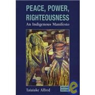 Peace, Power, Righteousness An Indigenous Manifesto by Alfred, Taiaiake, 9780195430516