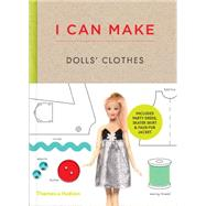 I Can Make Dolls' Clothes: Easy-to-follow Patterns to Make Clothes and Accessories for Your Favorite Doll by Scott-smith, Louise; Vaux, Georgia, 9780500650516