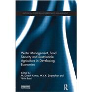 Water Management, Food Security and Sustainable Agriculture in Developing Economies by Kumar; M. Dinesh, 9781138900516