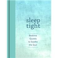 Sleep Tight Bedtime Quotes to Soothe the Soul by Andrews McMeel Publishing, 9781449480516