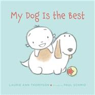 My Dog Is the Best by Thompson, Laurie Ann; Schmid, Paul, 9780374300517
