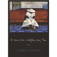 It Seems Like a Mighty Long Time: Poems by Jackson, Angela, 9780810130517