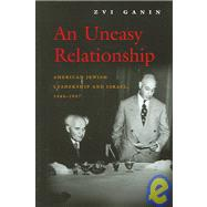 Uneasy Relationship : The American Jewish Leadership and Israel, 1948-1957 by Ganin, Zvi, 9780815630517