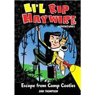 Li'l Rip Haywire Adventures: Escape from Camp Cooties by Thompson, Dan, 9781449470517