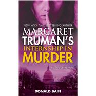 Margaret Truman's Internship in Murder A Capital Crimes Novel by Truman, Margaret; Bain, Donald, 9780765370518