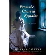 From the Charred Remains by Calkins, Susanna, 9781250060518