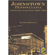 Johnstown Pennsylvania: A History, 1895 - 1936 by Whittle, Randy G., 9781596290518