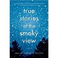 True Stories at the Smoky View by Coupe, Jill Mccroskey, 9781631520518