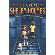 The Great Shelby Holmes by Eulberg, Elizabeth, 9781681190518