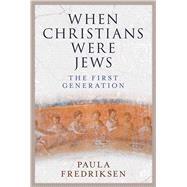 When Christians Were Jews by Fredriksen, Paula, 9780300190519