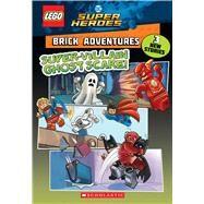 Super-Villain Ghost Scare! (LEGO DC Comics Super Heroes: Brick Adventures) by Marsham, Liz, 9781338260519