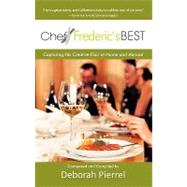 Chef Frederic's Best: Capturing His Creative Flair-at Home and Abroad by Pierrel, Deborah, 9781450270519