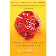 Of Dice and Men The Story of Dungeons & Dragons and The People Who Play It by Ewalt, David M., 9781451640519