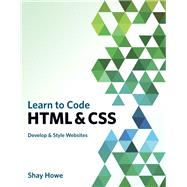 Learn to Code HTML and CSS Develop and Style Websites by Howe, Shay, 9780321940520