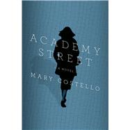 Academy Street A Novel by Costello, Mary, 9780374100520