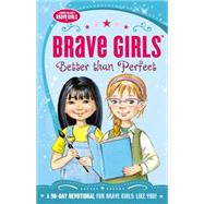 Brave Girls: Better Than Perfect by Gerelds, Jennifer, 9780718030520