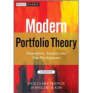 Modern Portfolio Theory, + Website Foundations, Analysis, and New Developments by Francis, Jack Clark; Kim, Dongcheol, 9781118370520