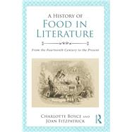 A History of Food in Literature: From the Fourteenth Century to the Present by Boyce; Charlotte, 9780415840521