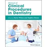 Manual of Clinical Procedures in Dentistry by Wilson, Nairn; Dunne, Stephen, 9780470670521