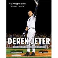 Derek Jeter: Excellence and Elegance by New York Times; Kepner, Tyler; Torre, Joe, 9781629370521