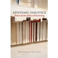 Epistemic Injustice Power and the Ethics of Knowing by Fricker, Miranda, 9780199570522