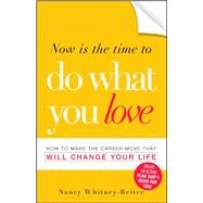 Now Is The Time To Do What You Love by Whitney Reiter, Nancy, 9781605500522