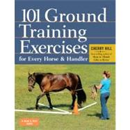 101 Ground Training Exercises for Every Horse & Handler by Hill, Cherry, 9781612120522