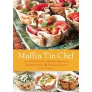 Muffin Tin Chef 101 Savory Snacks, Adorable Appetizers, Enticing Entrees and Delicious Desserts by Kadey, Matt, 9781612430522