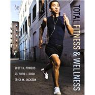 Total Fitness & Wellness by Powers, Scott K.; Dodd, Stephen L.; Jackson, Erica M., 9780321840523