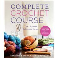 Complete Crochet Course The Ultimate Reference Guide by Mullett-Bowlsby, Shannon; Mullett-Bowlsby, Jason, 9781454710523