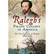 Ralegh's Pirate Colony in America by Jones, Phil, 9781634990523
