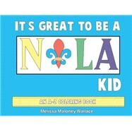 It's Great to Be a Nola Kid: An A-z Coloring Book by Wallace, Melissa Maloney, 9781455620524