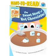 The Sweet Story of Hot Chocolate! by Krensky, Stephen; McClurkan, Rob, 9781481420525