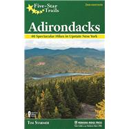 Five-Star Trails: Adirondacks 40 Spectacular Hikes in Upstate New York by Starmer, Tim, 9781634040525