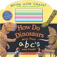 How Do Dinosaurs Write Their ABC's with Chalk? 9780545890526N