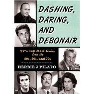 Dashing, Daring, and Debonair by Pilato, Herbie J.; West, Adam; Eisenberg, Joel, 9781630760526