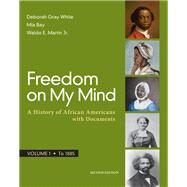 Freedom on My Mind, Volume 1 A History of African Americans, with Documents by White, Deborah Gray; Bay, Mia; Martin, Jr., Waldo E., 9781319060527