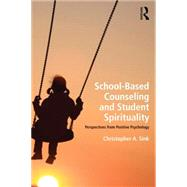 School-Based Counseling and Student Spirituality: Perspectives from Positive Psychology by Sink; Christopher A., 9781138020528