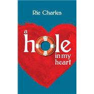 A Hole in My Heart by Charles, Rie, 9781459710528