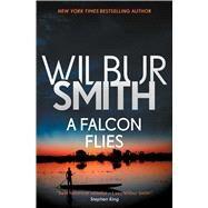 A Falcon Flies by Smith, Wilbur, 9781499860528