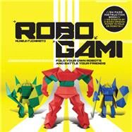 Robogami: Fold Your Own Robots and Battle Your Friends by Fuchimoto, Muneji, 9781631590528