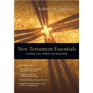 New Testament Essentials: Father, Son, Spirit and Kingdom by Castleman, Robbie Fox, 9780830810529